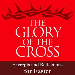 The Glory of the Cross – Reflections for Good Friday