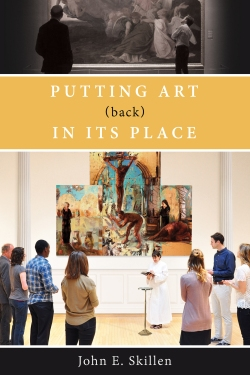 Putting Art (Back) in Its Place by John Skillen
