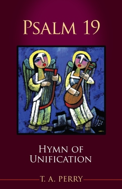 Psalm 19: Hymn of Unification by T.A. Perry