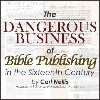 The Dangerous Business of Bible Publishing in the 16th Century