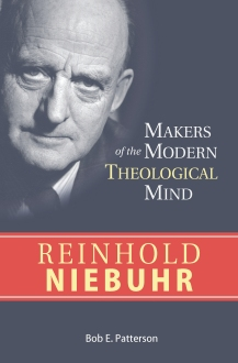 Reinhold Niebuhr: Makers of the Modern Theological Mind Series