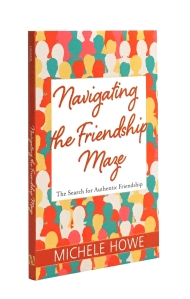 "8 Striking Truths about Friendship from Michele Howe's Book, Part 2: Facing Your ""Bad"" Friends"